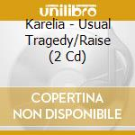 CD - KARELIA - USUAL TRAGEDY/RAISE cd musicale di KARELIA