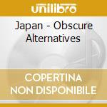 OBSCURE ALTERNATIVES cd musicale di JAPAN