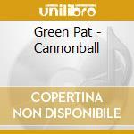 Cannonball cd musicale di Green Pat