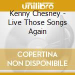Live those songs again cd musicale di Kenny Chesney