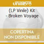 (LP VINILE) Broken Voyage lp vinile di KIT