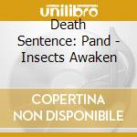 INSECTS AWAKEN                            cd musicale di DEATH SENTENCE: PAND