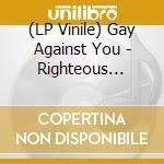 (LP VINILE) RIGHTEOUS SIGNAL / SOURDUDES              lp vinile di GAY AGAINST YOU