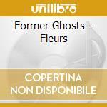 FLEURS                                    cd musicale di Ghosts Former