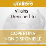 Villains - Drenched In cd musicale di VILLAINS