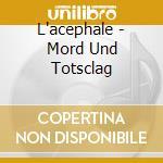 MORD UND TOTSCLAG                         cd musicale di L'ACEPHALE