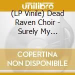 (LP VINILE) Surely my firstborn will be blind lp vinile di DEAD RAVEN CHOIR