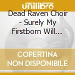 SURELY MY FIRSTBORN WILL BE BLIND         cd musicale di DEAD RAVEN CHOIR