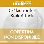 CD - CX*KIDTRONIK - krak attack cd musicale di CX*KIDTRONIK