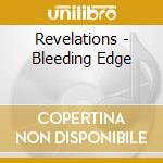 Revelations - Bleeding Edge cd musicale di REVELATIONS