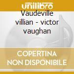 Vaudeville villian - victor vaughan cd musicale