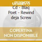 CD - BLAQ POET - REWIND<<DEJA SCREW cd musicale di Poet Blaq