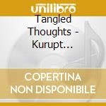 Tangled Thoughts - Kurupt Presents: Tangled Thoughts - Phil cd musicale di Thoughts Tangled