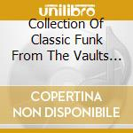 COLLECTION OF CLASSIC FUNK FROM THE VAUL  cd musicale di Artisti Vari