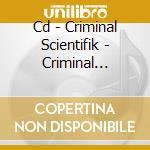 CD - CRIMINAL SCIENTIFIK - CRIMINAL SCIENTIFIK cd musicale di Scientifik Criminal