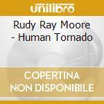 HUMAN TORNADO - O.S.T.                    cd musicale di Rudy ray Moore