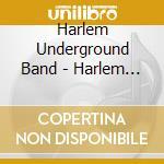 HARLEM UNDERGROUND                        cd musicale di Underground Harlem