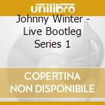 LIVE BOOTLEG SERIES  VOL.1 cd musicale di WINTER JOHNNY