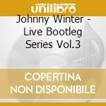 LIVE BOOTLEG SERIES VOL.3. cd musicale di WINTER JOHNNY