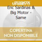 ERIC SARDINAS & BIG MOTOR                 cd musicale di SARDINAS ERIC & BIG