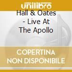 LIVE AT THE APOLLO                        cd musicale di HALL & OATES