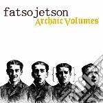 ARCHAIC VOLUMES                           cd musicale di Jetson Fatso