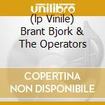 (LP VINILE) BRANT BJORK & THE OPERATORS               lp vinile di Brant & the o Bjork
