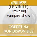 (LP VINILE) Traveling vampire show lp vinile di Calabrese