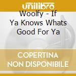 If ya know what's good... cd musicale di Woolfy