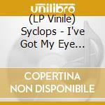 (LP VINILE) I've got my eye on you lp vinile di SYCLOPS