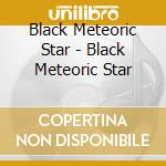 BLACK METEORIC STAR                       cd musicale di BLACK METEORIC STAR