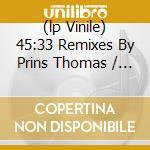 (LP VINILE) 45:33 REMIXES BY PRINS THOMAS / RUNAWAY   lp vinile di Soundsystem Lcd