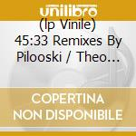 (LP VINILE) 45:33 REMIXES BY PILOOSKI / THEO PARRISH  lp vinile di Soundsystem Lcd