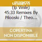 (LP VINILE) 45:33 REMIXES BY PILOOSKI / THEO PARRISH  lp vinile di Soundsystem Lcd