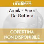 Amor de guitarr cd musicale di Armik