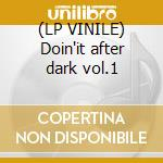 (LP VINILE) Doin'it after dark vol.1 lp vinile