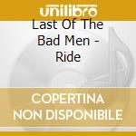 Ride cd musicale di Last of the bad men