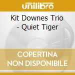 Kit Downes Trio - Quiet Tiger cd musicale di KIT DOWNES TRIO