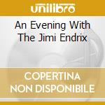 AN EVENING WITH THE JIMI ENDRIX cd musicale di HENDRIX JIMI