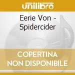 Eerie Von - Spidercider cd musicale di Von Eerie