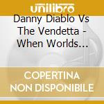 When worlds collide cd musicale di Diablo/vendett Danny