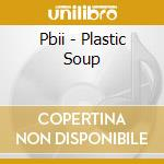 Plastic soup cd musicale di Pbii