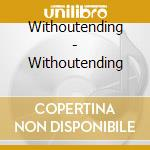 WITHOUT ENDING                            cd musicale di Ending Without