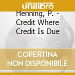 CD - PAULY, HENNING       - CREDIT WHERE CREDIT IS DUE cd musicale di Henning Pauly