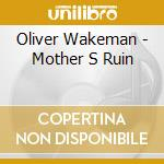 CD - WAKEMAN, OLIVER      - MOTHERS RUIN cd musicale di Oliver Wakeman