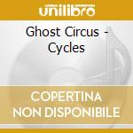 CD - GHOST CIRCUS         - CYCLES cd musicale di Circus Ghost