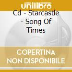 CD - STARCASTLE           - SONG OF TIMES cd musicale di STARCASTLE