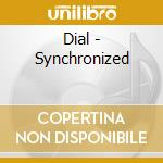 CD - DIAL                 - SYNCHRONIZED cd musicale di DIAL