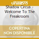 CD - SHADOW CIRCUS        - WELCOME TO THE FREAKROOM cd musicale di Circus Shadow