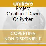 CD - PROJECT CREATION - DAWN ON PYTHER cd musicale di Creation Project